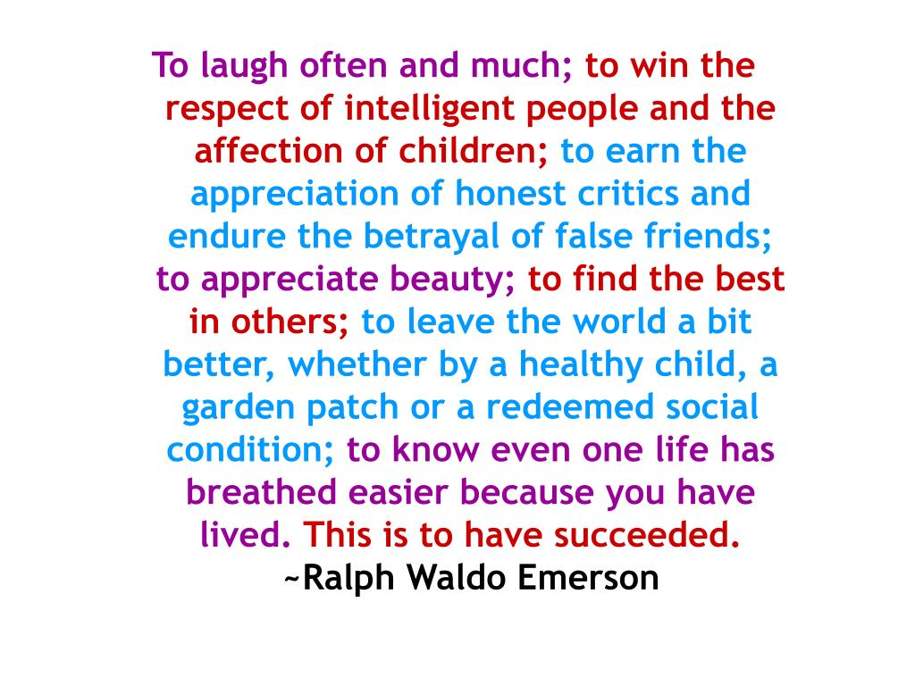 To laugh often and much;