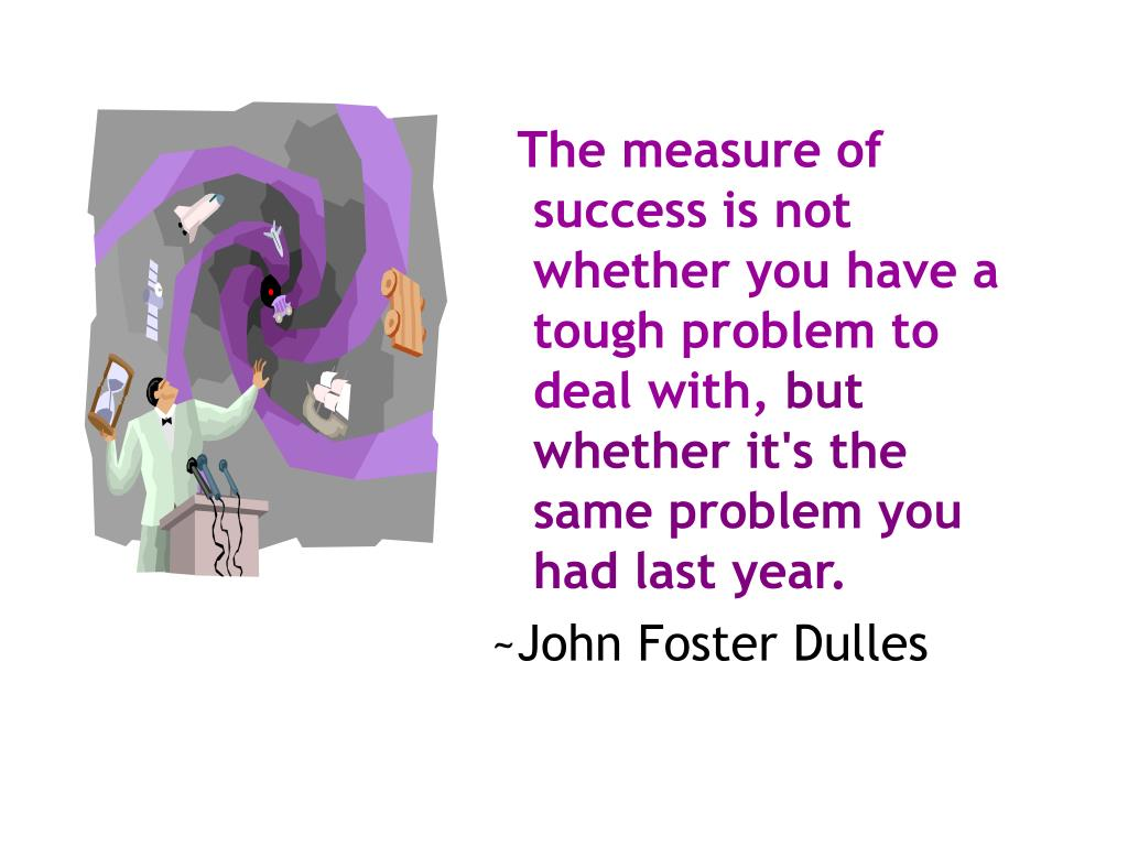 The measure of success is not whether you have a tough problem to deal with,