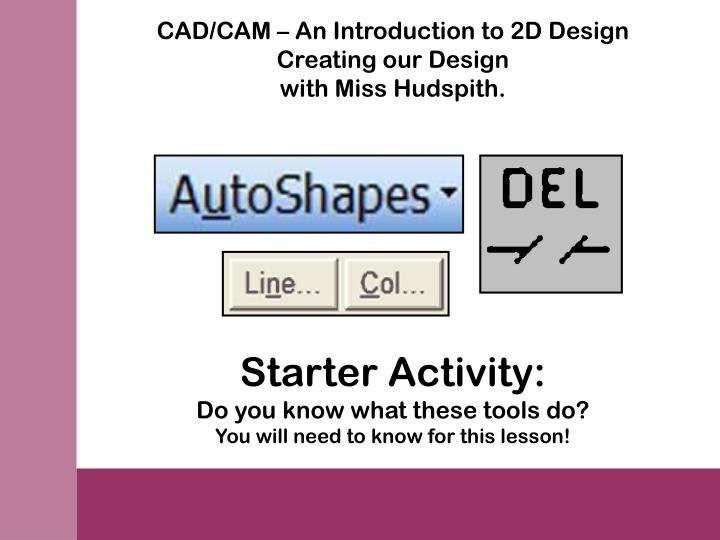 CAD/CAM – An Introduction to 2D Design