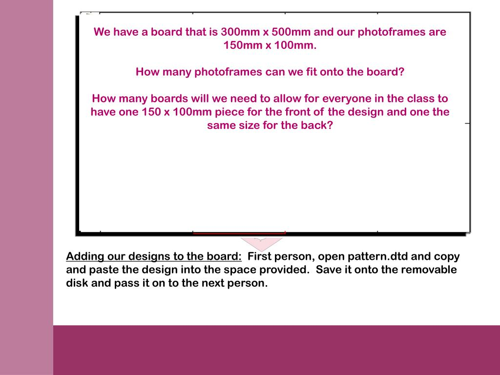 We have a board that is 300mm x 500mm and our photoframes are 150mm x 100mm.