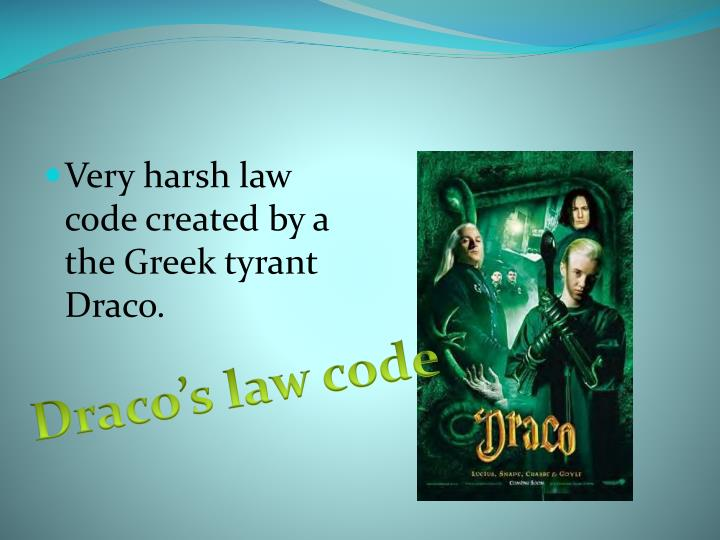 Very harsh law code created by a the Greek tyrant Draco.