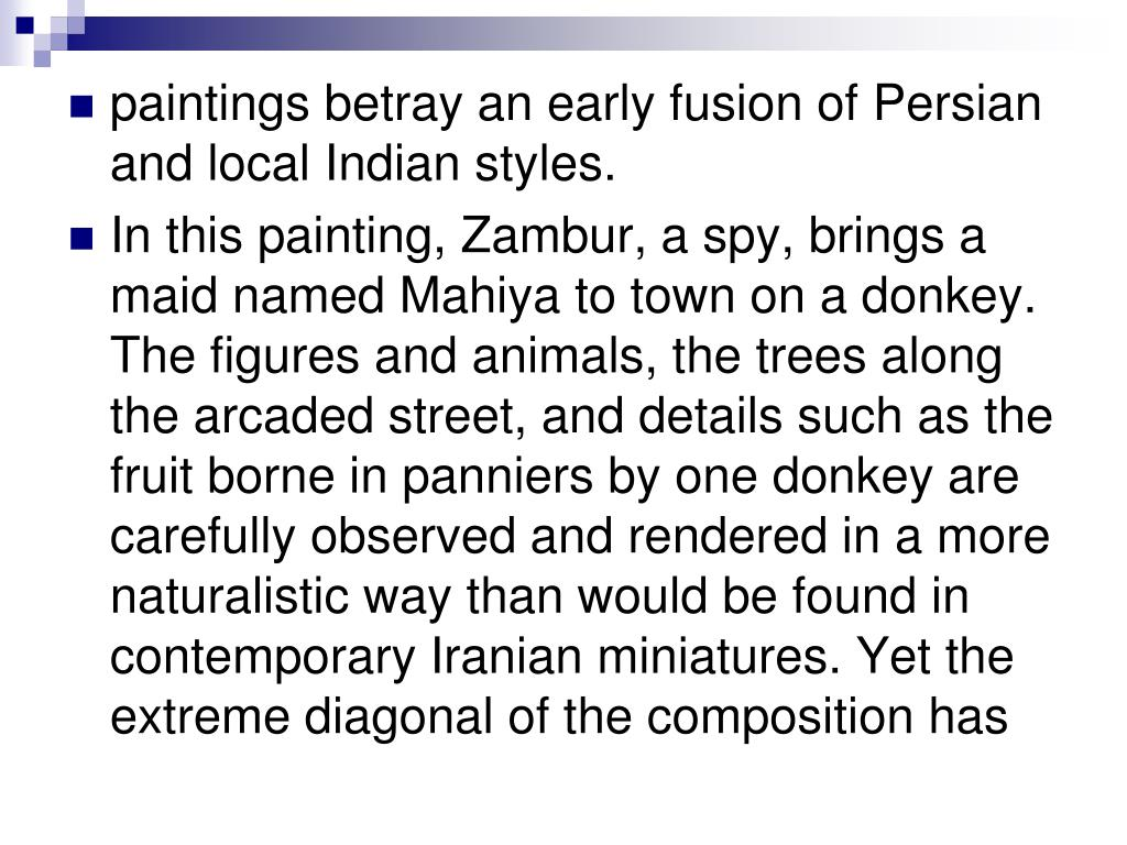 paintings betray an early fusion of Persian and local Indian styles.