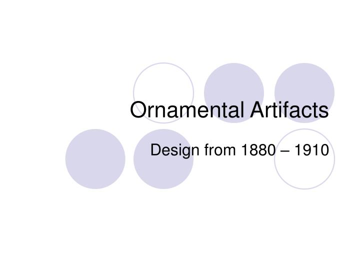 Ornamental artifacts