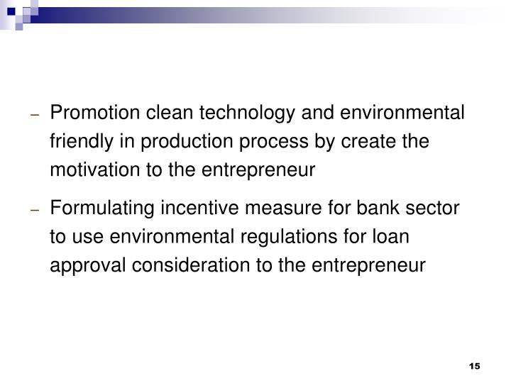 Promotion clean technology and environmental friendly in production process by create the motivation to the entrepreneur