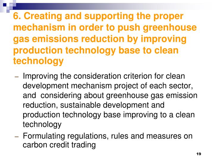6. Creating and supporting the proper mechanism in order to push greenhouse gas emissions reduction by improving production technology base to clean technology