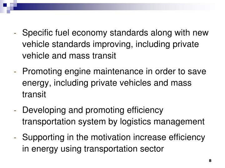 Specific fuel economy standards along with new vehicle standards improving, including private vehicle and mass transit