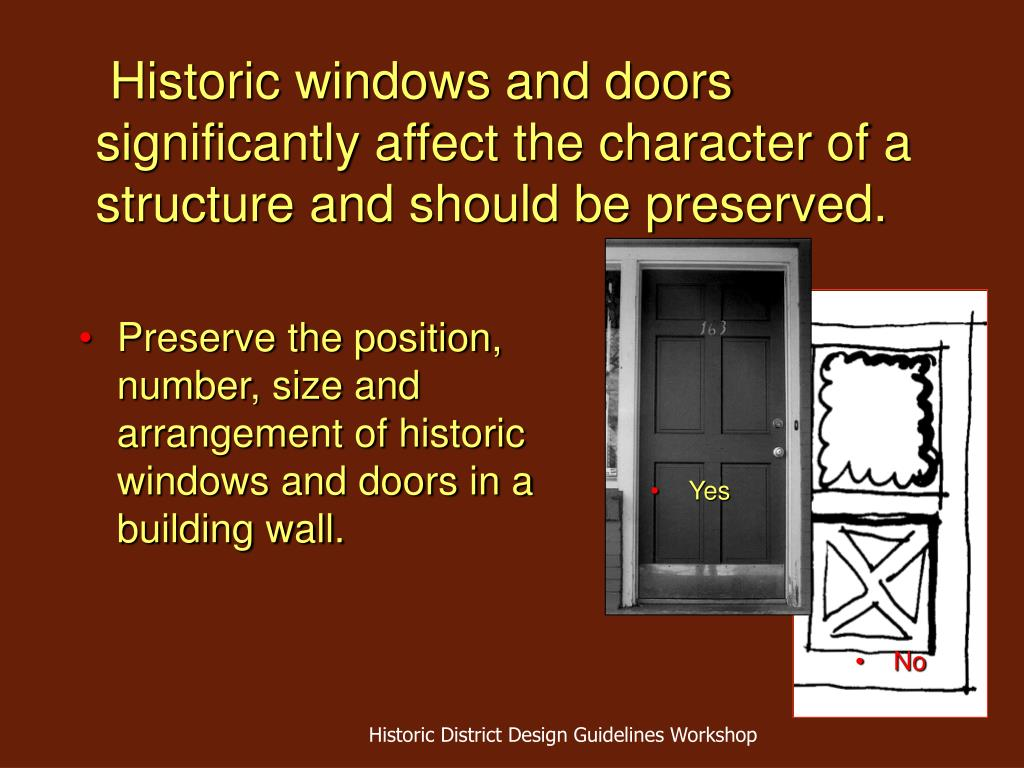 Historic windows and doors significantly affect the character of a structure and should be preserved.