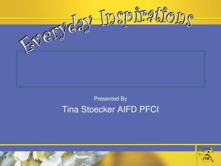 Presented by tina stoecker aifd pfci