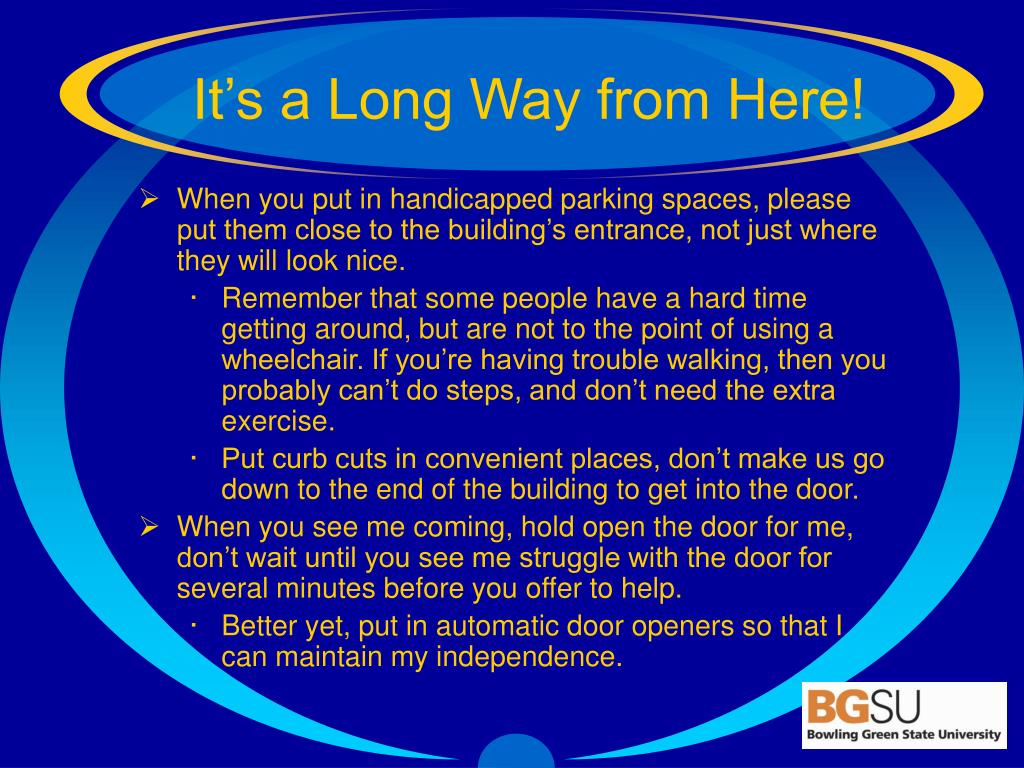 When you put in handicapped parking spaces, please put them close to the building's entrance, not just where they will look nice.
