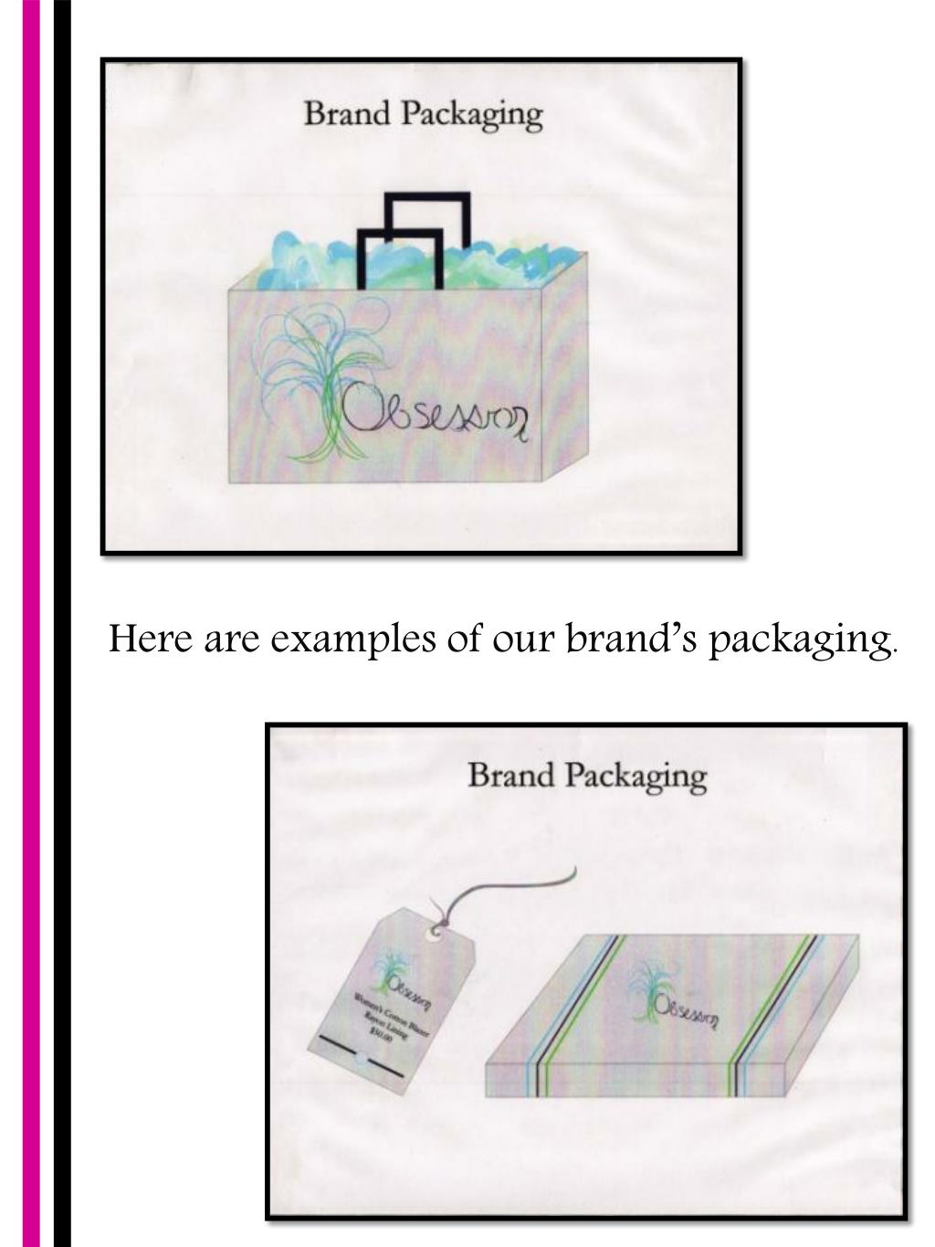 Here are examples of our brand's packaging