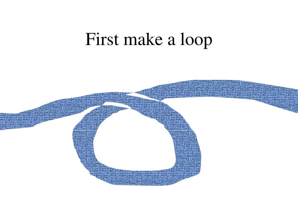 First make a loop