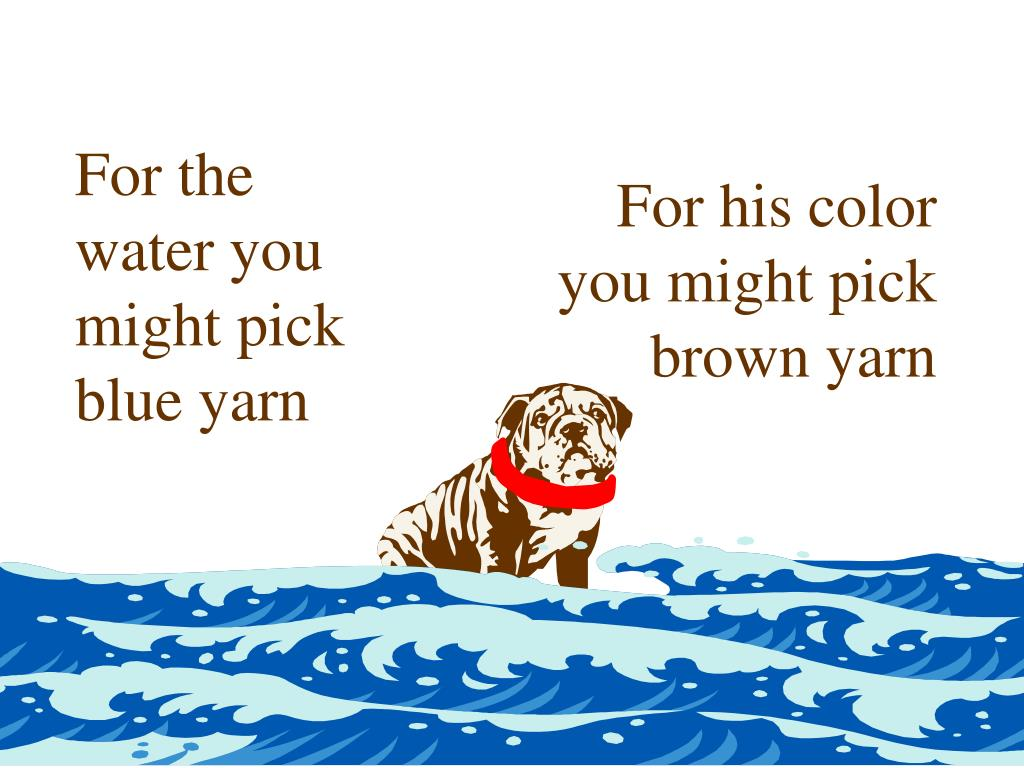 For his color you might pick brown yarn