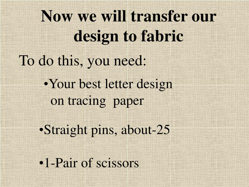 Now we will transfer our design to fabric
