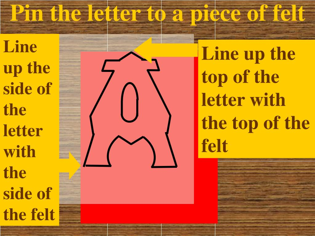Pin the letter to a piece of felt
