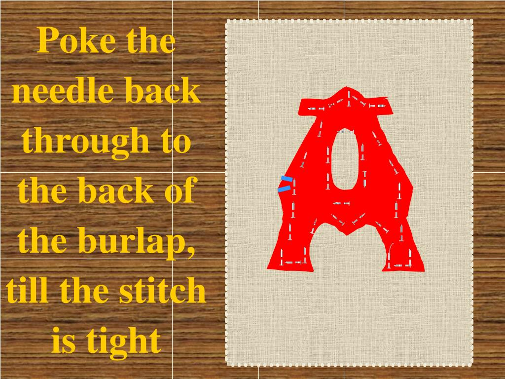Poke the needle back through to the back of the burlap, till the stitch is tight