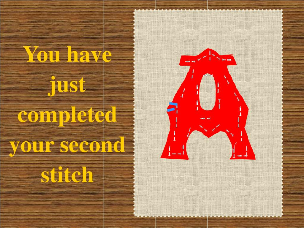 You have just completed your second stitch