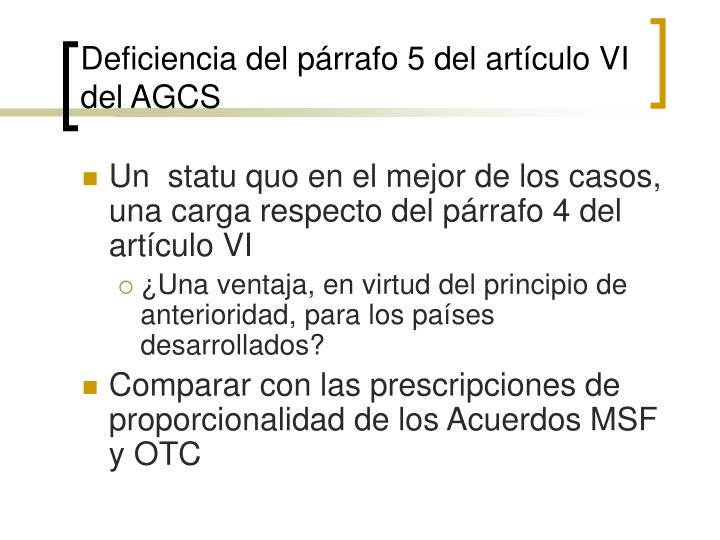 Deficiencia del párrafo 5 del artículo VI del AGCS