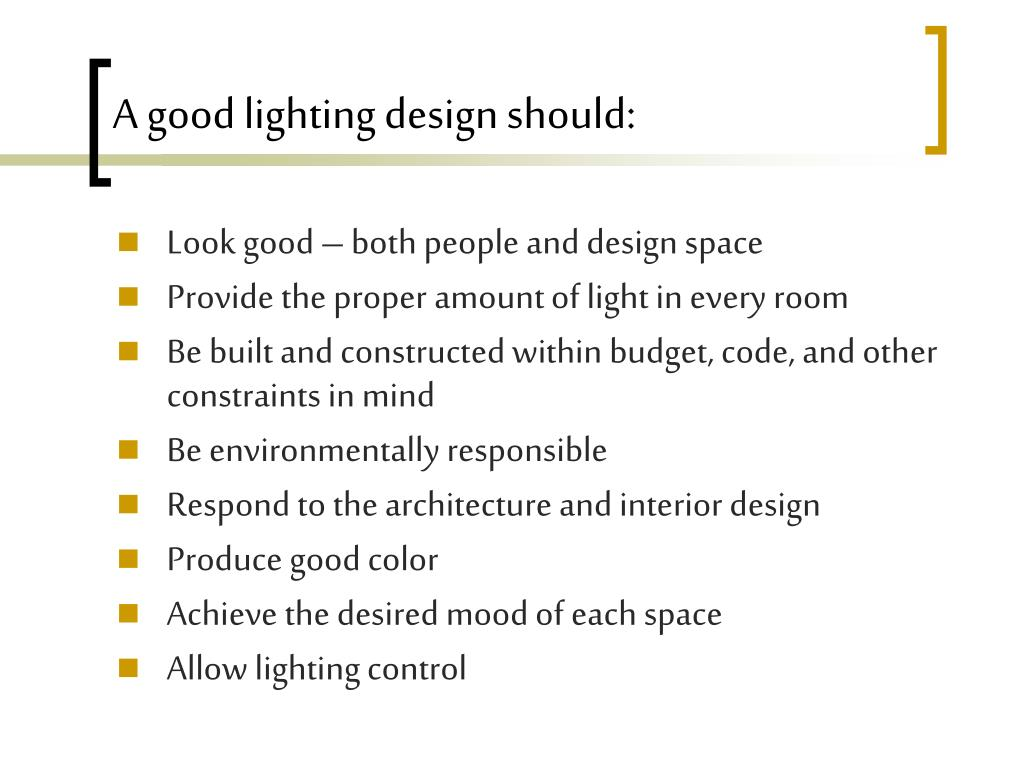 A good lighting design should: