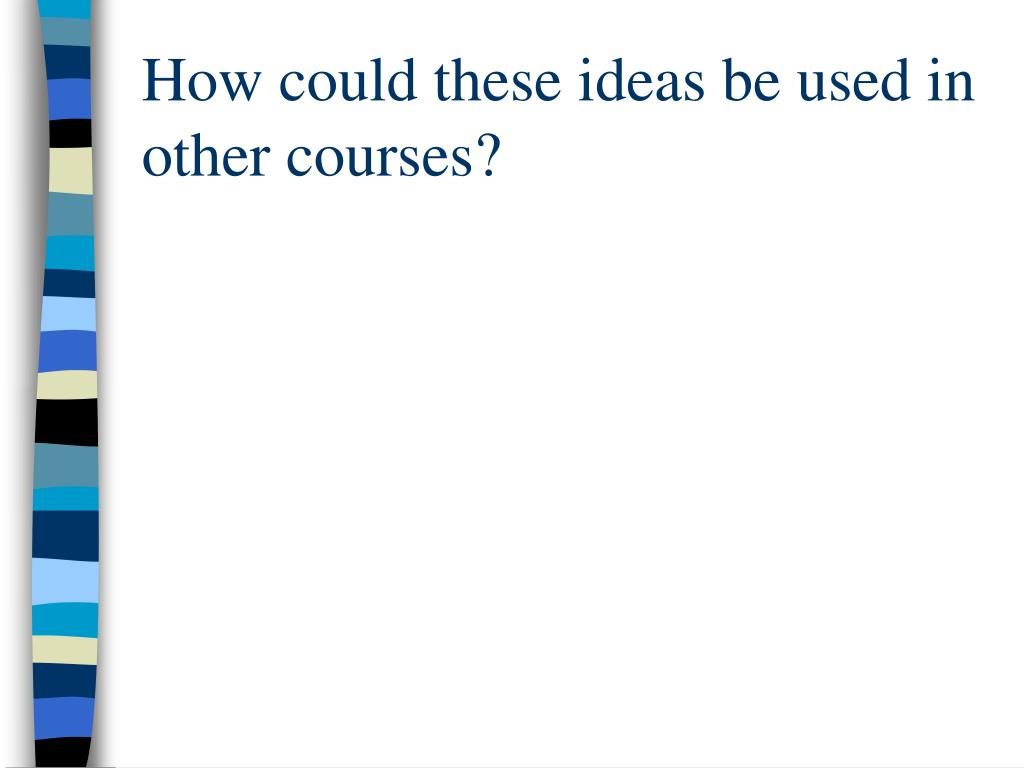 How could these ideas be used in other courses?