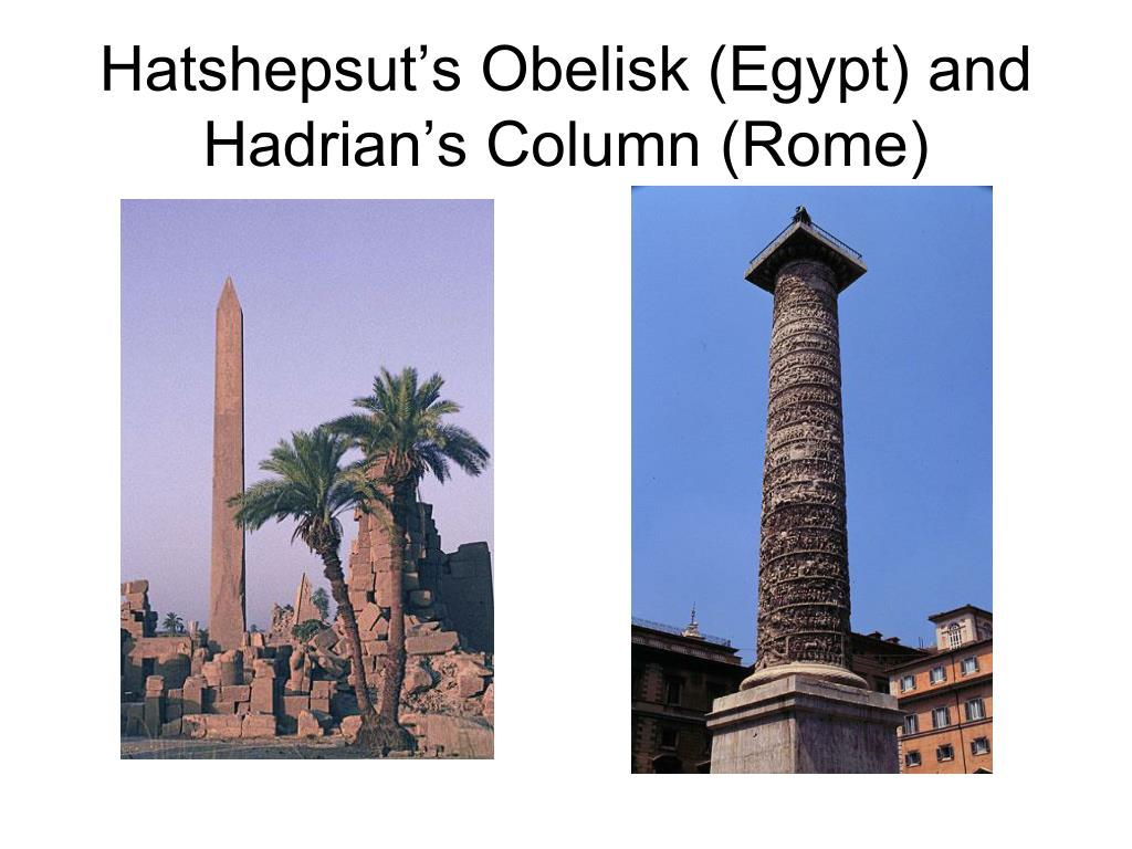 Hatshepsut's Obelisk (Egypt) and Hadrian's Column (Rome)