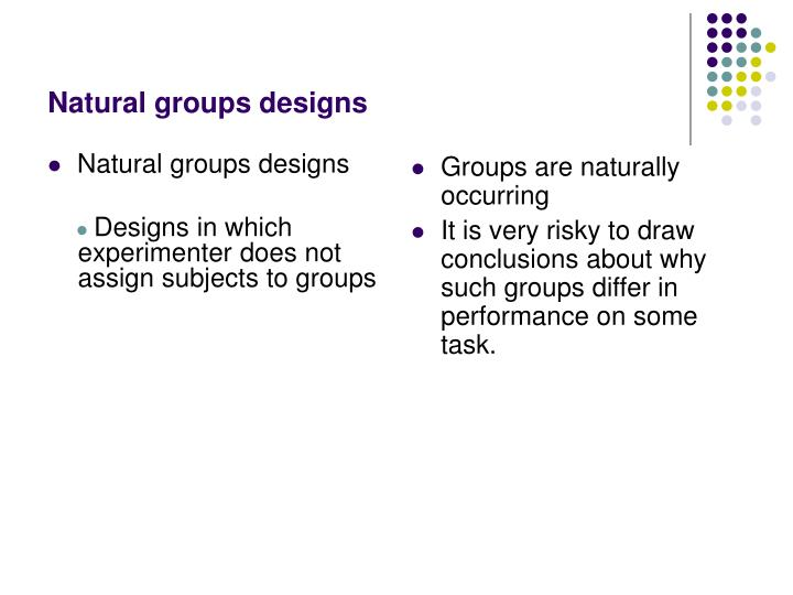 Natural groups designs