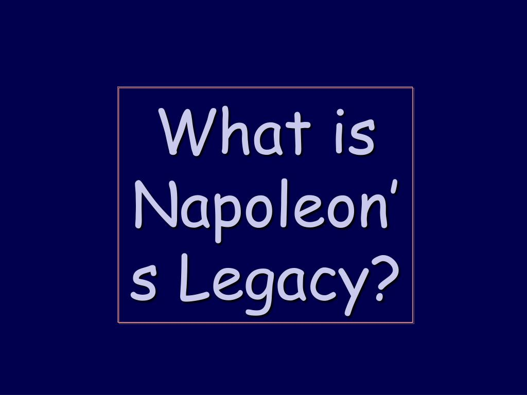 What is Napoleon's Legacy?