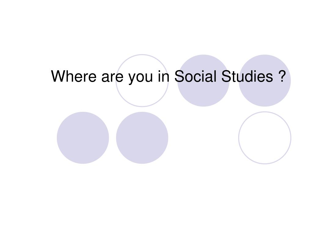 Where are you in Social Studies ?
