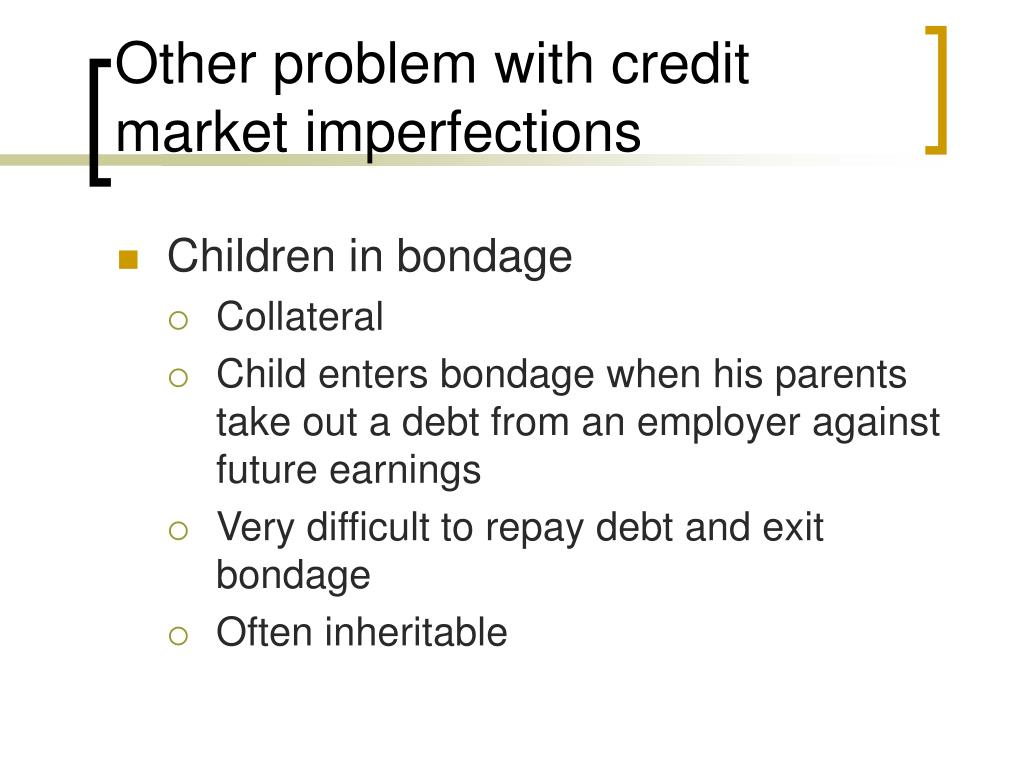 Other problem with credit market imperfections