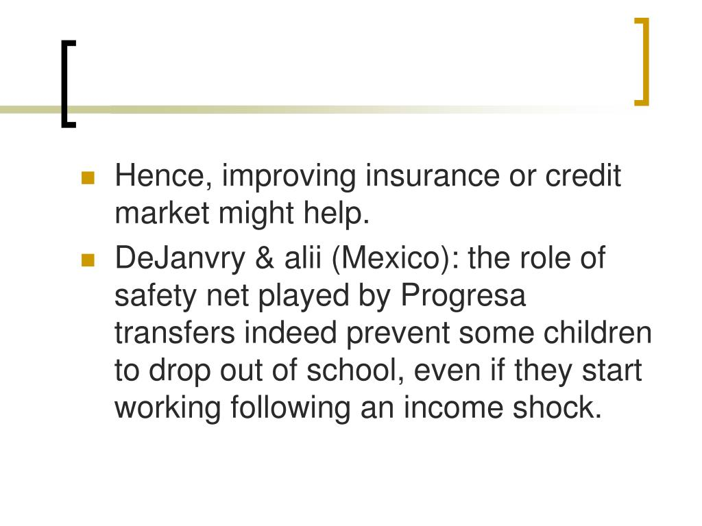 Hence, improving insurance or credit market might help.