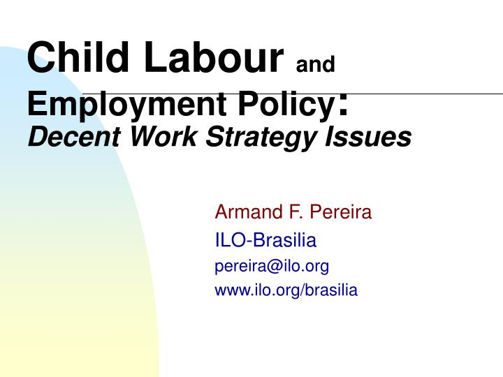 Child labour and employment policy decent work strategy issues l.jpg