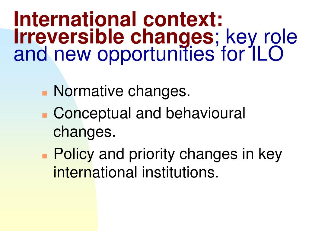 International context: Irreversible changes
