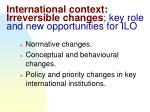 international context irreversible changes key role and new opportunities for ilo