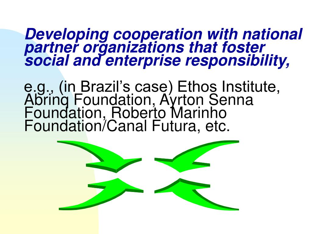 Developing cooperation with national partner organizations that foster social and enterprise responsibility,