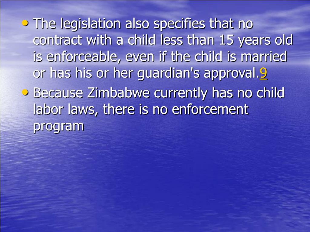The legislation also specifies that no contract with a child less than 15 years old is enforceable, even if the child is married or has his or her guardian's approval.