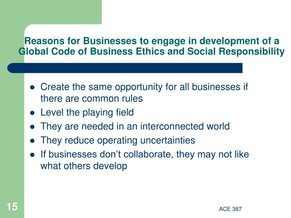 Reasons for Businesses to engage in development of a Global Code of Business Ethics and Social Responsibility