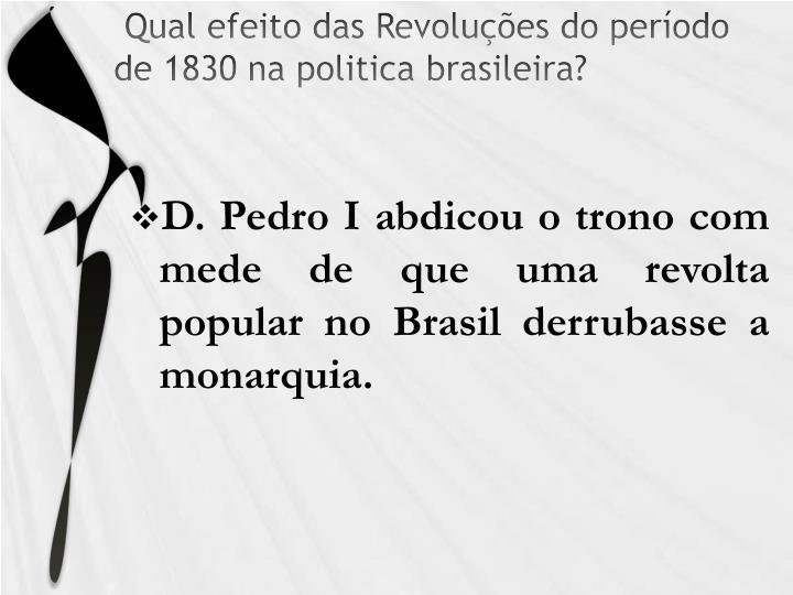 Qual efeito das Revoluções do período de 1830 na politica brasileira?