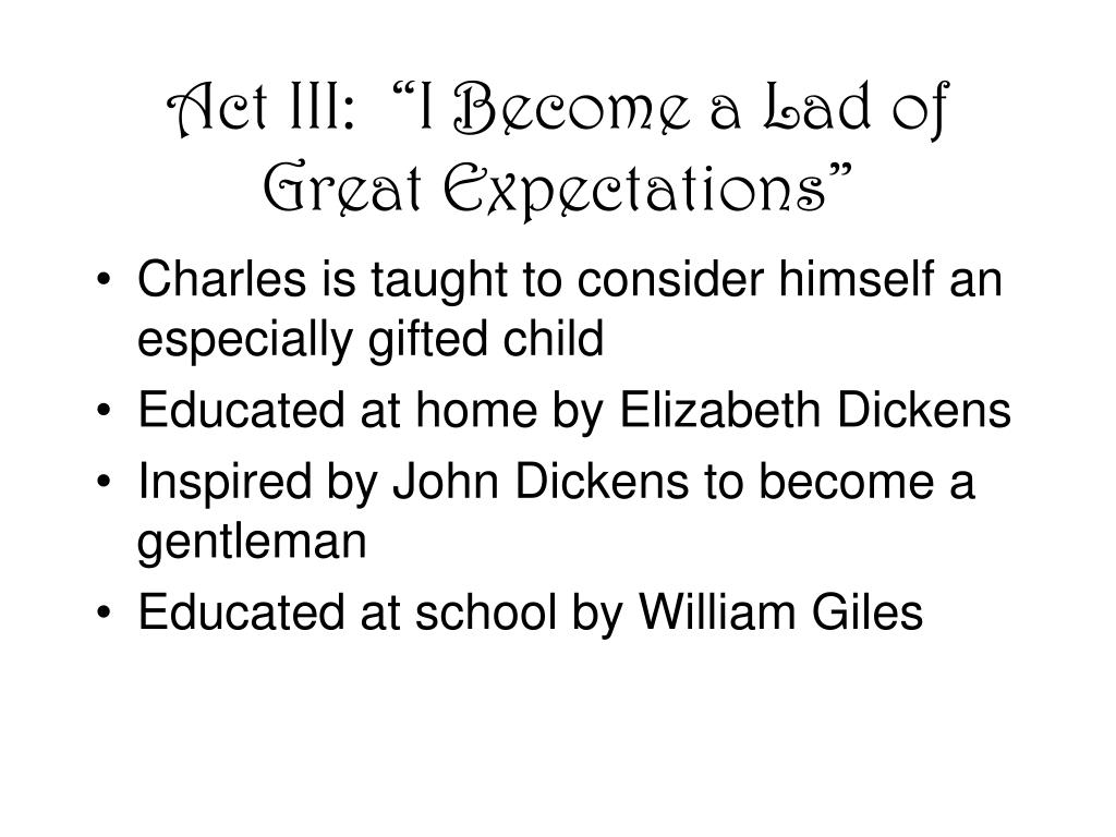 "Act III:  ""I Become a Lad of Great Expectations"""