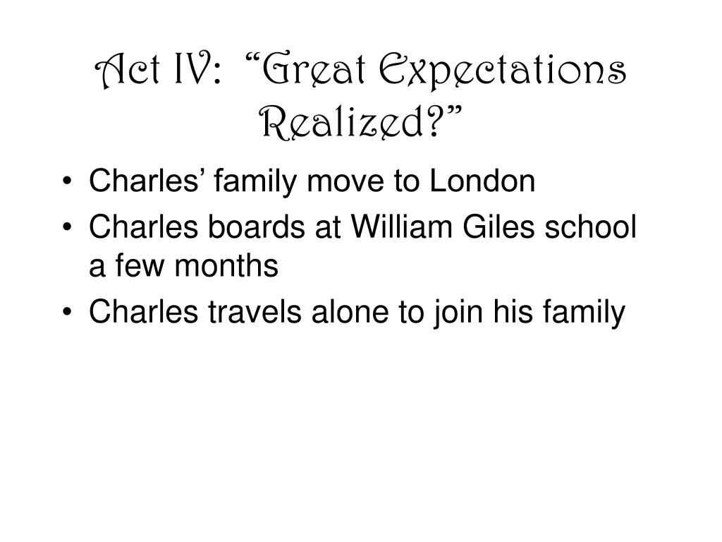 "Act IV:  ""Great Expectations Realized?"""