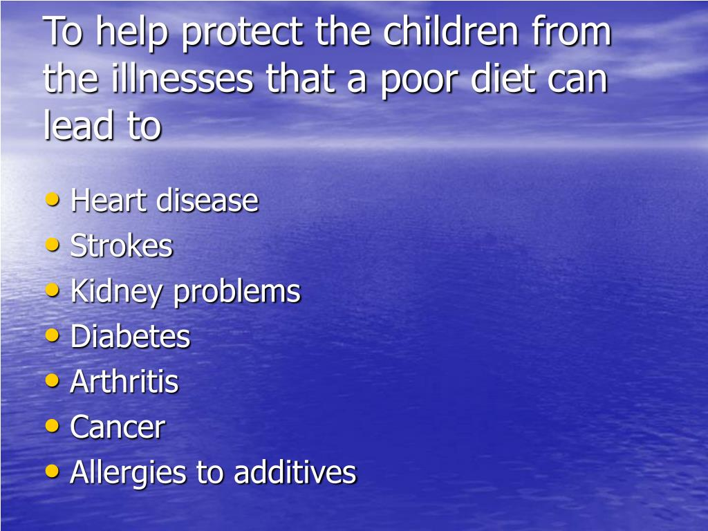 To help protect the children from the illnesses that a poor diet can lead to