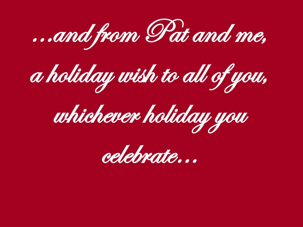 …and from Pat and me,