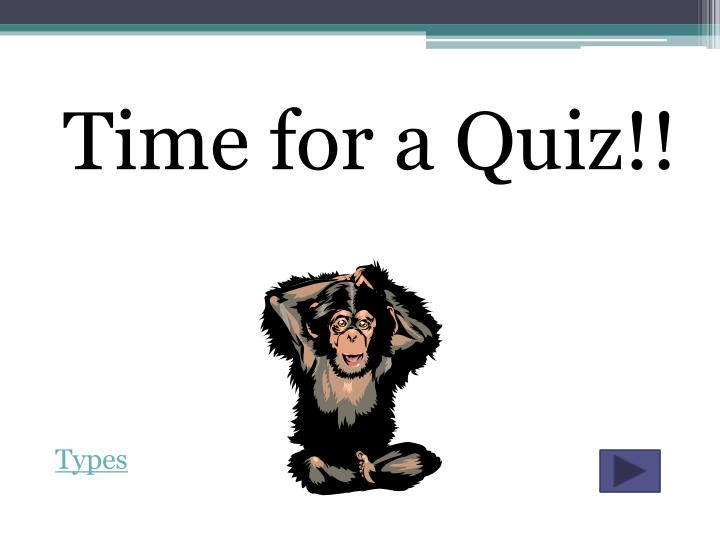 Time for a Quiz!!