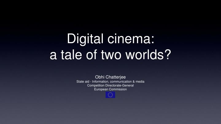 Digital cinema a tale of two worlds