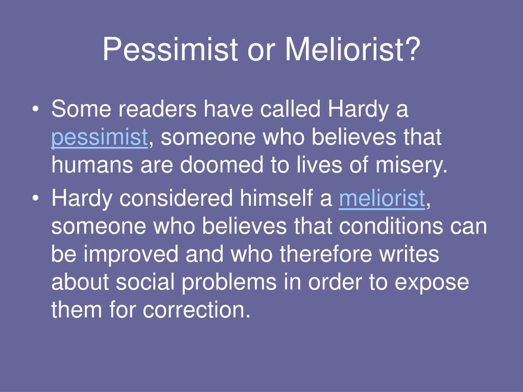 Pessimist or Meliorist?