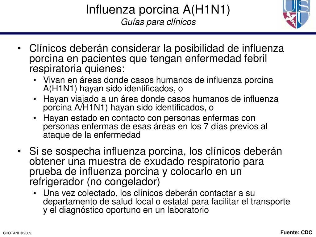 Clínicos deberán considerar la posibilidad de influenza porcina en pacientes que tengan enfermedad febril respiratoria quienes: