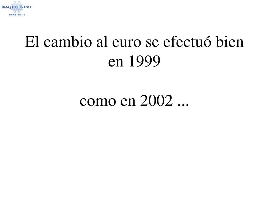 El cambio al euro se efectuó bien en 1999