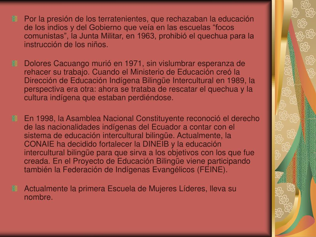 """Por la presión de los terratenientes, que rechazaban la educación de los indios y del Gobierno que veía en las escuelas """"focos comunistas"""", la Junta Militar, en 1963, prohibió el quechua para la instrucción de los niños."""