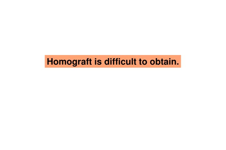 Homograft is difficult to obtain.