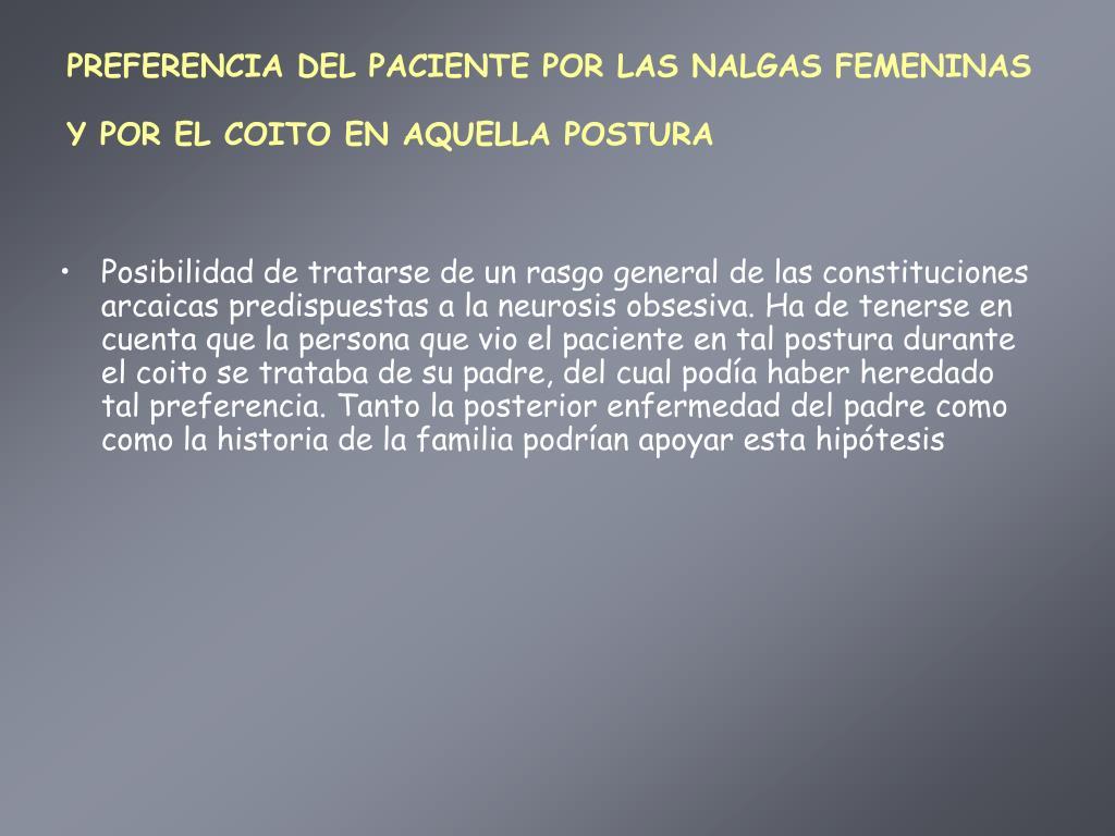 PREFERENCIA DEL PACIENTE POR LAS NALGAS FEMENINAS Y POR EL COITO EN AQUELLA POSTURA