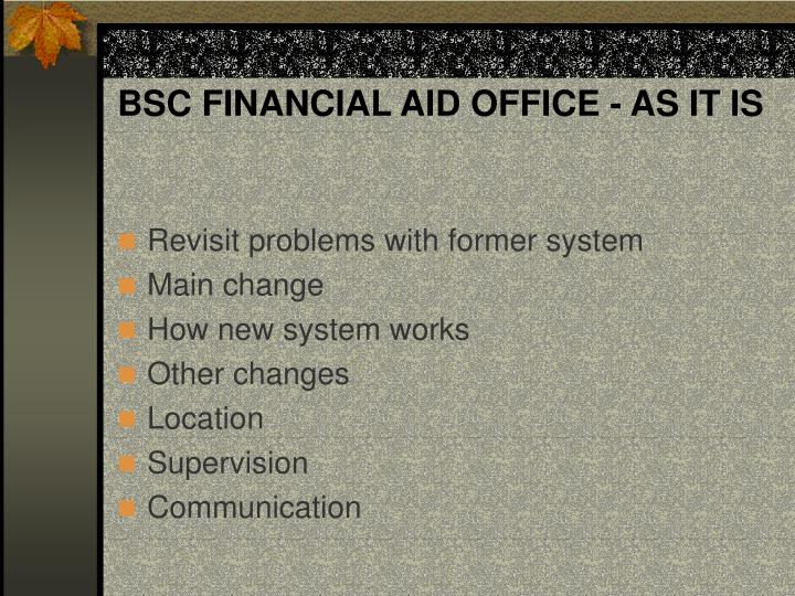 BSC FINANCIAL AID OFFICE - AS IT IS