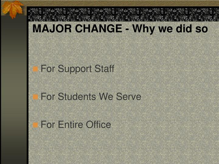 MAJOR CHANGE - Why we did so